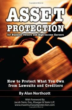 Asset Protection for Business Owners and High-Income Earners: How to Protect What You Own from Lawsuits and Creditors by Alan Northcott. $16.62. Publication: September 1, 2009. Author: Alan Northcott. Publisher: Atlantic Publishing Group (FL) (September 1, 2009)