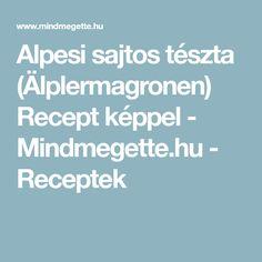 Alpesi sajtos tészta (Älplermagronen) Recept képpel - Mindmegette.hu - Receptek