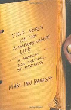 Bestseller Books Online Field Notes on the Compassionate Life: A Search for the Soul of Kindness Marc Ian Barasch $24.95  - http://www.ebooknetworking.net/books_detail-1579547117.html