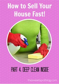 How to Sell Your House Fast! Series: Part 4 Deep Clean Inside by The Sweet Spot Blog #sellhouse #springclean