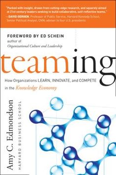 Teaming : How Organizations Learn, Innovate, and Compete in the Knowledge Economy. Edmondson, Amy C.