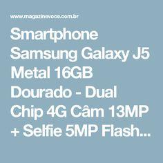 "Smartphone Samsung Galaxy J5 Metal 16GB Dourado - Dual Chip 4G Câm 13MP + Selfie 5MP Flash Tela 5,2"" - Magazine Rodrigosantana21"