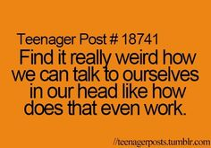 And what's even weirder is that I'm talking to myself in my head about talking to myself in my head. o_O