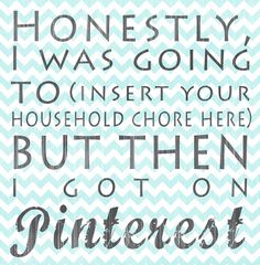 hehe... its a viable reason to stop any chore :)