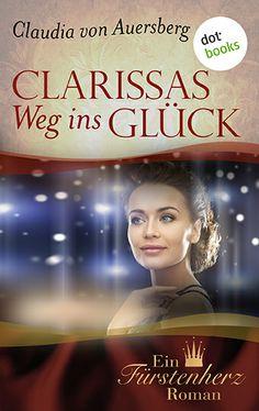 """Ist die Liebe stärker als die Etikette? Der FÜRSTENHERZ-Roman """"Clarissas Weg ins Glück"""" von Claudia von Auersberg jetzt im eBook bei dotbooks: http://www.dotbooks.de/e-book/271740/clarissas-weg-ins-glueck"""