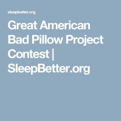Great American Bad Pillow Project Contest | SleepBetter.org