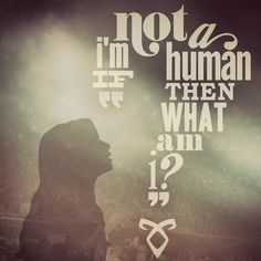 If I'm not a human, then what am I? -The Mortal Instruments, City of Bones Mortal Instruments Quotes, Good Books, My Books, To The Bone Movie, Shadowhunters Malec, Clace, Cassandra Clare Books, The Dark Artifices, City Of Bones