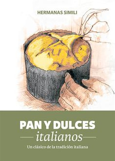 Pan y dulces italianos ebook by Hermanas Simili - Rakuten Kobo Sweets Cake, Cookie Desserts, Pan Bread, Dried Fruit, Bakery, Food And Drink, Cooking, Recipes, Paninis