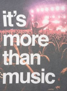it's more than music.
