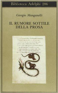 Amazon.it: Il rumore sottile della prosa - Giorgio Manganelli, P. Italia - Libri