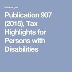 Publication 907 (2015), Tax Highlights for Persons with Disabilities