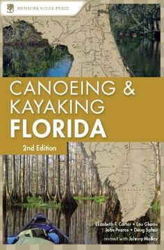 Canoeing and Kayaking Florida (Canoe and Kayak Series) by Johnny Molloy. $9.32