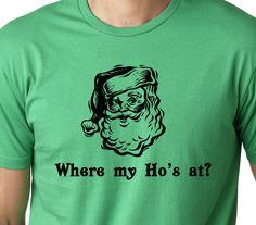 622319dfb Where my ho's at funny Christmas T shirt screenprinted Santa Humor Tee.  $12.99, via