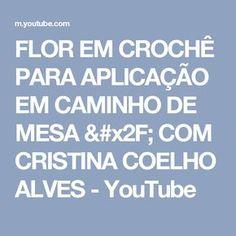 FLOR EM CROCHÊ PARA APLICAÇÃO EM CAMINHO DE MESA / COM CRISTINA COELHO ALVES - YouTube