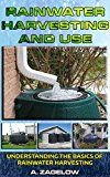 Free Kindle Book -   Rainwater Harvesting and Use: Understanding the Basics of Rainwater Harvesting (Water Conservation, Resource Management, Crisis, water storage, water security Book 1)