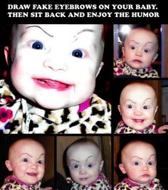 draw fake eyebrows on your baby. then sit back and enjoy the humor! So mean, yet so funny! Can't Stop Laughing, Laughing So Hard, Laughing Emoji, Crazy Eyebrows, Funny Eyebrows, Haha, I Love To Laugh, The Villain, Funny Cute