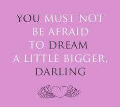 Dare to dream BIG!