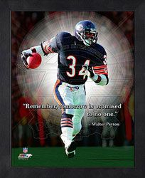 """""""Remember, tomorrow is promised to no one.""""  -Walter Payton Chicago Bears 12x15 Framed ProQuote  http://www.fansedge.com/Walter-Payton-Chicago-Bears-12x15-Framed-ProQuote-_-765819795_PD.html?social=pinterest_pfid44-61537"""