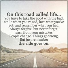 On this road called life... You have to take the good with the bad, smile when you're sad, love what you've got, and remember what you had. Always forgive, but never forget, learn from your mistakes. People change. Things go wrong. But just remember the ride goes on.  #IamOneMind