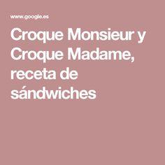 Croque Monsieur y Croque Madame, receta de sándwiches