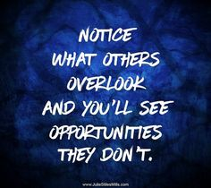 Notice What Others Overlook and You'll See Opportunities they Don't. Team Motivation, Just For Today, Effective Communication, Pay Attention, Prompts, Opportunity, Motivational Quotes, Encouragement, Boss