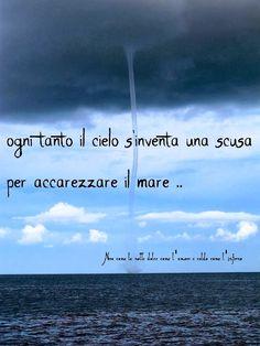Nero come la notte dolce come l'amore caldo come l'inferno: Ogni tanto il cielo s'inventa una scusa per accarezzare il mare. ___ L.B.©