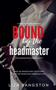 Vote Bound by the Headmaster: A Dark Billionaire BDSM Romance (The Headmaster's Harem Series), and help Liza Bangston win the cover of the month competition October - allauthor