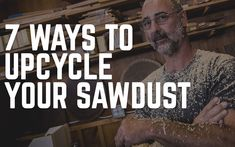 7 Ways to Upcycle Your Sawdust | WoodWorkers Guild of America