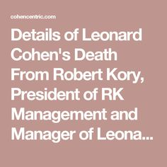 Details of Leonard Cohen's Death From Robert Kory, President of RK Management and Manager of Leonard Cohen - Cohencentric: Leonard Cohen Considered