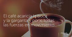 El café acaricia la boca y la garganta y pone todas las fuerzas en movimiento.