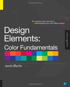 Design Elements, Color Fundamentals: A Graphic Style Manual for Understanding How Color Affects Design by Aaris Sherin,http://www.amazon.com/dp/1592537197/ref=cm_sw_r_pi_dp_-nJEsb0VN79WADCW