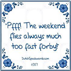 """(Dutch) Expression in Du*nglish: """"Het weekend vliegt altijd veel te snel voorbij"""""""