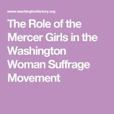 The Role of the Mercer Girls in the Washington Woman Suffrage Movement