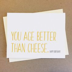 CARD: You age better than cheese. Made to order. sized card x Printed on white cover card Friend Birthday Gifts, Gifts For Friends, Funny Birthday Cards, Blank Cards, Handmade Items, Age, Printed, Cover, Cheese