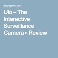 Ulo – The Interactive Surveillance Camera » Review