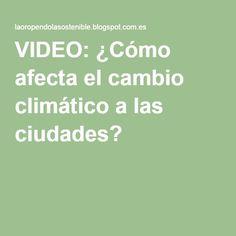 VIDEO: ¿Cómo afecta el cambio climático a las ciudades?