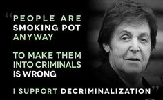 People are smoking #Pot anyway To make them into criminals is wrong I support #Decriminalization #marijuana #Legalize
