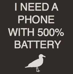I need a phone with 500% battery. Pretty funny quote from The 203 's Instagram account. So true.