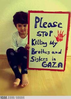 """Please stop killing My Brothers and sisters in Gaza"" #PrayForGaza"
