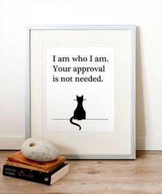 """I am who I am.  Your approval is not needed."" LIKE if this is your cat's attitude."