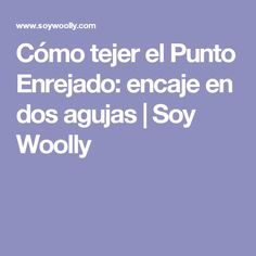 Cómo tejer el Punto Enrejado: encaje en dos agujas | Soy Woolly Soy Woolly, Quilts, Crochet, Youtube, Stitches, Knitting Patterns, Templates, Knits, How To Knit