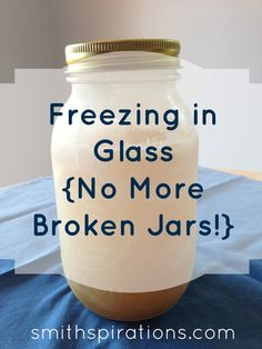 How to freeze stuff in glass jars and not break them!  Lots of good ideas -- and check the comment section, too!