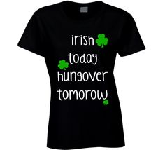 Irish Today Hungover Tomorrow (White Font) Funny Ladies St. Patricks Day T Shirt