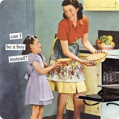 Don't blame you for asking little girl. Anne Taintor captions: can I be a boy instead? Housewife Humor, Retro Housewife, Retro Humor, Vintage Humor, Funny Vintage, Retro Funny, Vintage Cards, Vintage Posters, Mommy Loves You