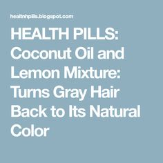 HEALTH PILLS: Coconut Oil and Lemon Mixture: Turns Gray Hair Back to Its Natural Color