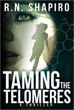 Taming the Telomeres: A Thriller, R.N. Shapiro - Amazon.com