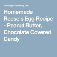 Homemade Reese's Egg Recipe - Peanut Butter, Chocolate Covered Candy