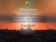 #TalengoQuotes: El escenario de hoy necesita al Líder Inclusivo, aquel que abraza con energía y positivismo la Diversidad. Krista Walochik, presidente de www.talengo.com