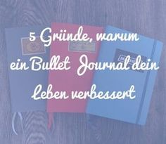 5 Gründe, warum ein Bullet Journal dein Leben verbessert