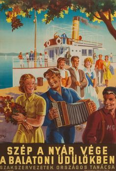 Tibor Gönczi-Gebhardt: Nice the End of Summer in the Resort at Balaton! Retro Ads, Vintage Advertisements, Vintage Ads, Vintage Posters, Retro Posters, Railway Posters, Travel Posters, Budapest, Beautiful Posters